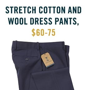 Non-Iron Chinos and Wool Dress Pants, $60-75